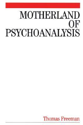 Motherland of Psychoanalysis: A Study in Psychoanalytical Psychiatry - Freeman, Thomas