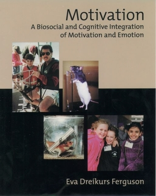 Motivation: A Biosocial and Cognitive Integration of Motivation and Emotion - Ferguson, Eva Dreikurs