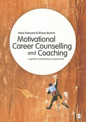 Motivational Career Counselling & Coaching: Cognitive and Behavioural Approaches - Sheward, Steve, and Branch, Rhena