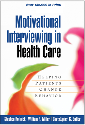Motivational Interviewing in Health Care: Helping Patients Change Behavior - Rollnick, Stephen, PhD, and Miller, William R, PhD, and Butler, Christopher C, Ba, MD