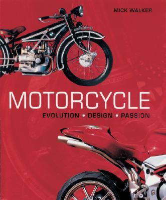Motorcycle: Evolution, Design, Passion - Walker, Mick