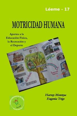 Motricidad Humana: Aportes a La Educacion Fisica, La Recreacion y El Deporte - Trigo, Eugenia, and Montoya, Harvey