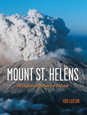 Mount St Helens: The Eruption and Recovery of a Volcano - Carson, Rob, and Hinds, Geff (Photographer)
