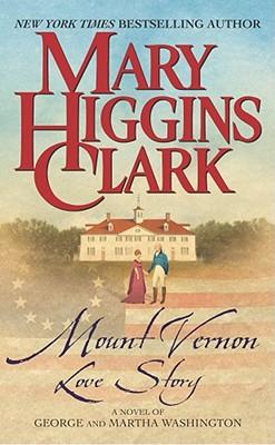 Mount Vernon Love Story: A Novel of George and Martha Washington - Clark, Mary Higgins