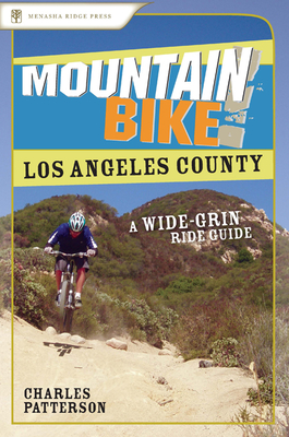 Mountain Bike! Los Angeles County: A Wide-Grin Ride Guide - Patterson, Charles
