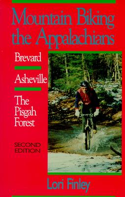 Mountain Biking the Appalachians: Brevard/Asheville/The Pisgah Forest - Finley, Lori, and Finely, Lori
