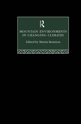 Mountain Environments in Changing Climates - Beniston, Martin