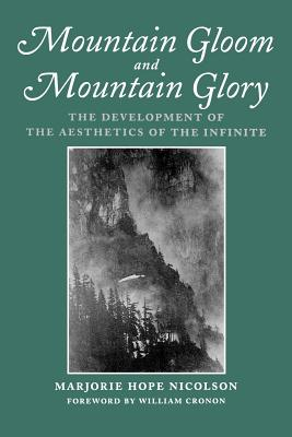 Mountain Gloom and Mountain Glory - Nicolson, Marjorie Hope, and Cronon, William (Foreword by)