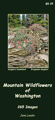 Mountain Wildflowers of Washington: 265 Images - Lundin, Jane