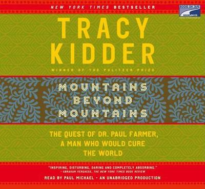 Mountains Beyond Mountains - Kidder, Tracy, and Michael, Paul (Read by)