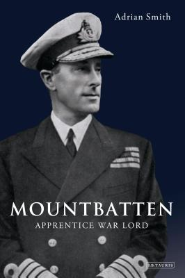 Mountbatten: Apprentice War Lord - Smith, Adrian