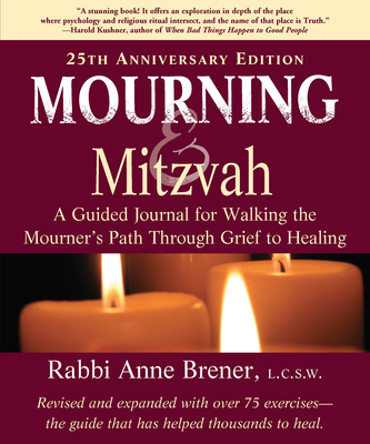 Mourning and Mitzvah: A Guided Journal for Walking the Mourner's Path Through Grief to Healing (25th Anniversary Edition) - Brener, Anne, Rabbi, Ma, Lcsw