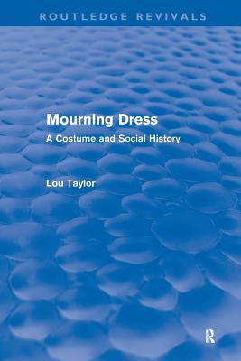 Mourning Dress: A Costume and Social History - Taylor, Lou