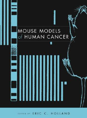 Mouse Models of Human Cancer - Holland, Eric C (Editor)