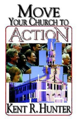Move Your Church to Action - Hunter, Kent R