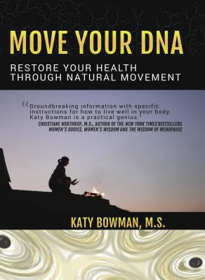 Move Your DNA Restore Your Health Through Natural Movement - Bowman, Katy