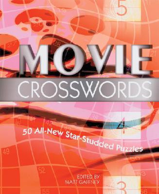 Movie Crosswords: 50 All-New Star-Studded Puzzles - Gaffney, Matt (Editor)