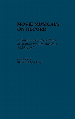 Movie Musicals on Record: A Directory of Recordings of Motion Picture Musicals, 1927-1987 - Lynch, Richard C