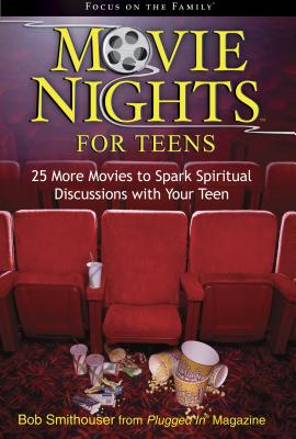 Movie Nights for Teens: 25 More Movies to Spark Spiritual Discussions with Your Teen - Smithouser, Bob