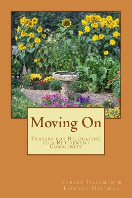 Moving on: Prayers for Relocating to a Retirement Community - Hallman, Carlee L, and Hallman, Howard W