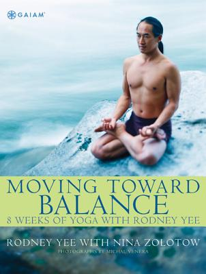 Moving Toward Balance: 8 Weeks of Yoga with Rodney Yee - Yee, Rodney, and Zolotow, Nina, and Venera, Michal