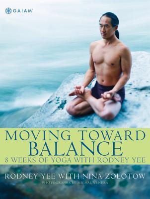 Moving Toward Balance: 8 Weeks of Yoga with Rodney Yee - Yee, Rodney