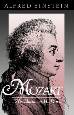 Mozart: His Character, His Work - Einstein, Alfred, and Mendel, Arthur (Translated by), and Broder, Nathan (Translated by)
