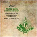 Mozart: Masonic Works - Cantatas and Funeral Music
