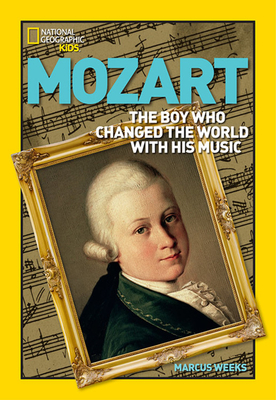 Mozart: The Boy Who Changed the World with His Music - Weeks, Marcus, and Rushton, Julian (Contributions by)