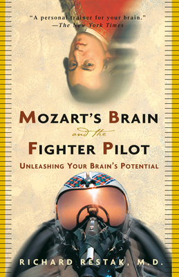 Mozart's Brain and the Fighter Pilot: Unleashing Your Brain's Potential - Restak, Richard, M.D.