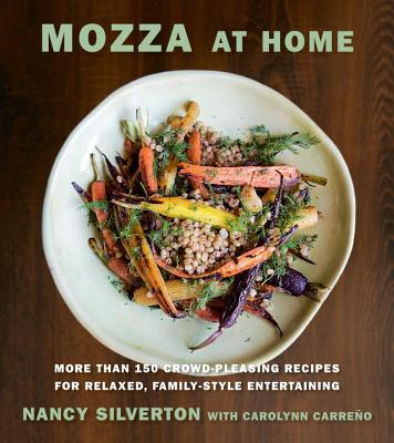 Mozza at Home: More Than 150 Crowd-Pleasing Recipes for Relaxed, Family-Style Entertaining - Silverton, Nancy, and Carreno, Carolynn