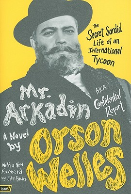 Mr. Arkadin: Aka Confidential Report: The Secret Sordid Life of an International Tycoon - Welles, Orson, and Baxter, John (Foreword by)