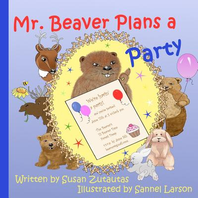 Mr. Beaver Plans a Party: Illustrated Children's Book - Zutautas, Susan
