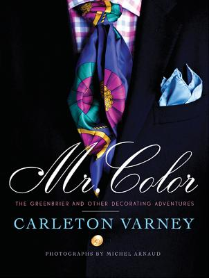 Mr. Color: The Greenbrier and Other Decorating Adventures - Varney, Carlton