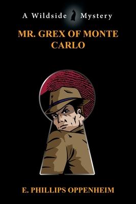 Mr. Grex of Monte Carlo - Oppenheim, E Phillips