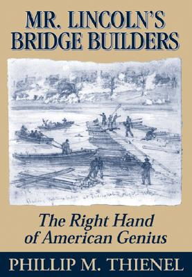 Mr. Lincoln's Bridge Builders: The Right Hand of American Genius - Thienel, Phillip M