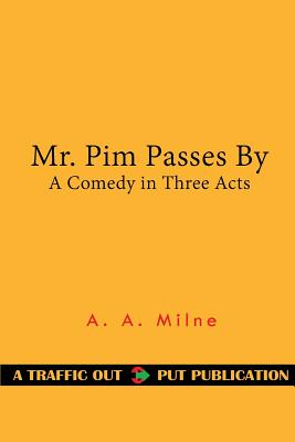 Mr. Pim Passes by: A Comedy in Three Acts - Milne, A A