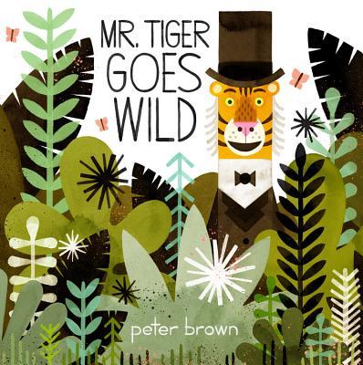 Mr. Tiger Goes Wild - Brown, Peter