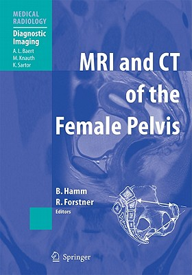 MRI and CT of the Female Pelvis - Hamm, Bernd, Pro (Editor), and Baert, A L (Foreword by), and Forstner, Rosemarie (Editor)