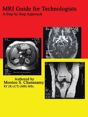 MRI Guide for Technologists: A Step by Step Approach - Chunasamy, Mootoo S