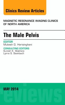 MRI of the Male Pelvis, an Issue of Magnetic Resonance Imaging Clinics of North America - Harisinghani, Mukesh G