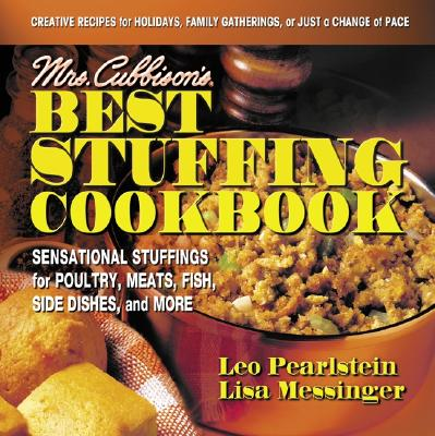 Mrs. Cubbison's Best Stuffing Cookbook: Sensational Stuffings for Poultry, Meats, Fish, Side Dishes, and More - Messinger, Lisa, and Pearlstein, Leo