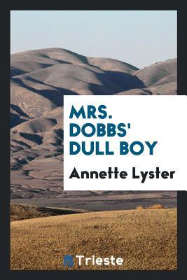 Mrs. Dobbs' Dull Boy - Lyster, Annette