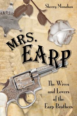 Mrs Earp: The Wives & Lovers Opb - Monahan, Sherry