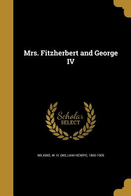Mrs. Fitzherbert and George IV - Wilkins, W H (William Henry) 1860-190 (Creator)