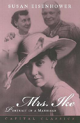 Mrs. Ike: Portrait of a Marriage. Memories and Reflections on the Life of Mamie Eisenhower - Eisenhower, Susan