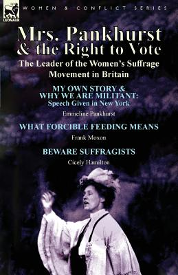 Mrs. Pankhurst & the Right to Vote: the Leader of the Women's Suffrage Movement in Britain - Pankhurst, Emmeline, and Moxon, Frank, and Hamilton, Cicely