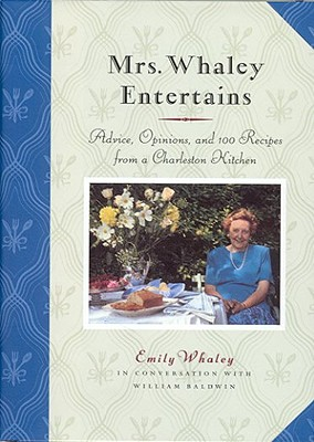 Mrs. Whaley Entertains: Advice, Opinions, and 100 Recipes from a Charleston Kitchen - Whaley, Emily, and Baldwin, William