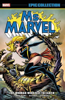 Ms. Marvel Epic Collection: The Woman Who Fell to Earth - Claremont, Chris (Text by), and Shooter, Jim (Text by), and Michelinie, David (Text by)
