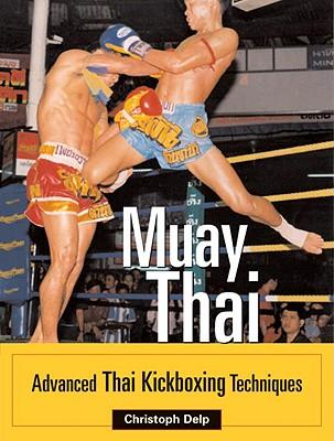 Muay Thai: Advanced Thai Kickboxing Techniques - Delp, Christoph